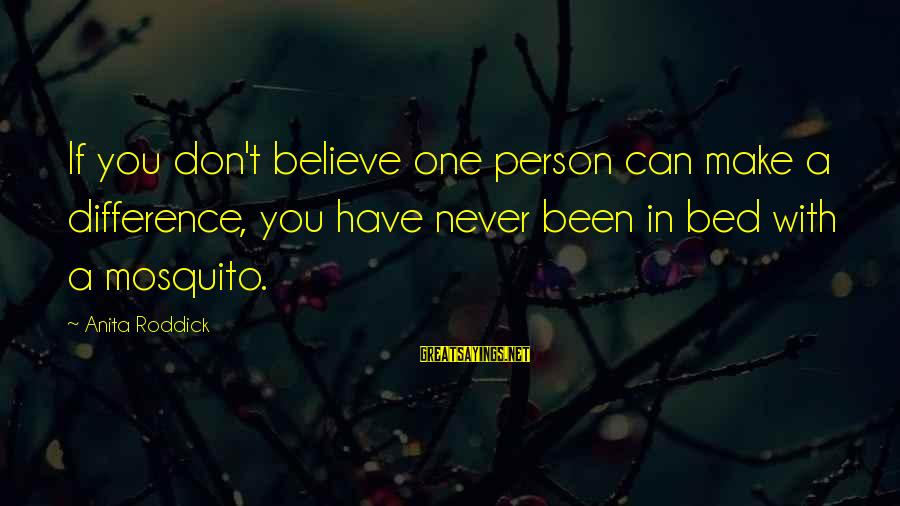 Best Mosquito Sayings By Anita Roddick: If you don't believe one person can make a difference, you have never been in