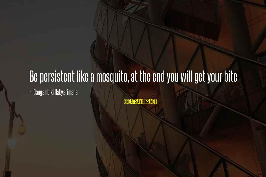 Best Mosquito Sayings By Bangambiki Habyarimana: Be persistent like a mosquito, at the end you will get your bite