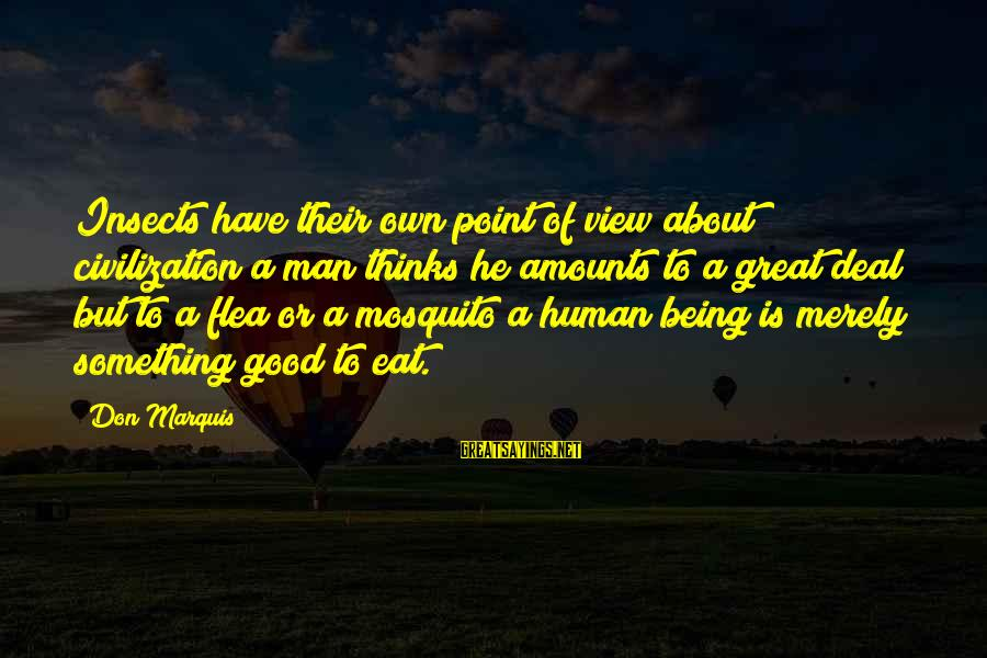 Best Mosquito Sayings By Don Marquis: Insects have their own point of view about civilization a man thinks he amounts to