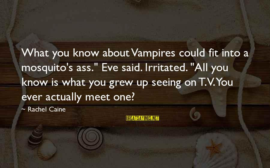 """Best Mosquito Sayings By Rachel Caine: What you know about Vampires could fit into a mosquito's ass."""" Eve said. Irritated. """"All"""