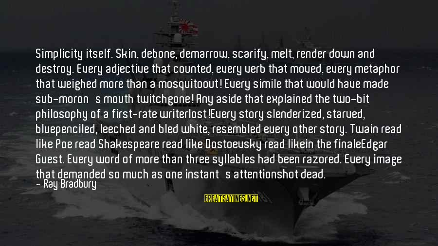 Best Mosquito Sayings By Ray Bradbury: Simplicity itself. Skin, debone, demarrow, scarify, melt, render down and destroy. Every adjective that counted,