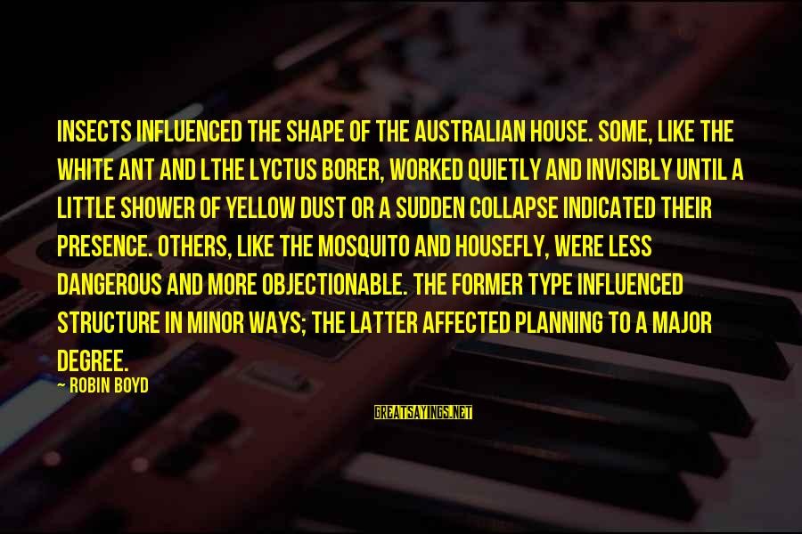 Best Mosquito Sayings By Robin Boyd: Insects influenced the shape of the Australian house. Some, like the white ant and lthe