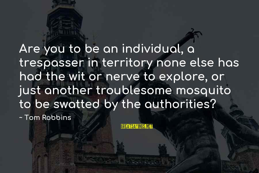 Best Mosquito Sayings By Tom Robbins: Are you to be an individual, a trespasser in territory none else has had the