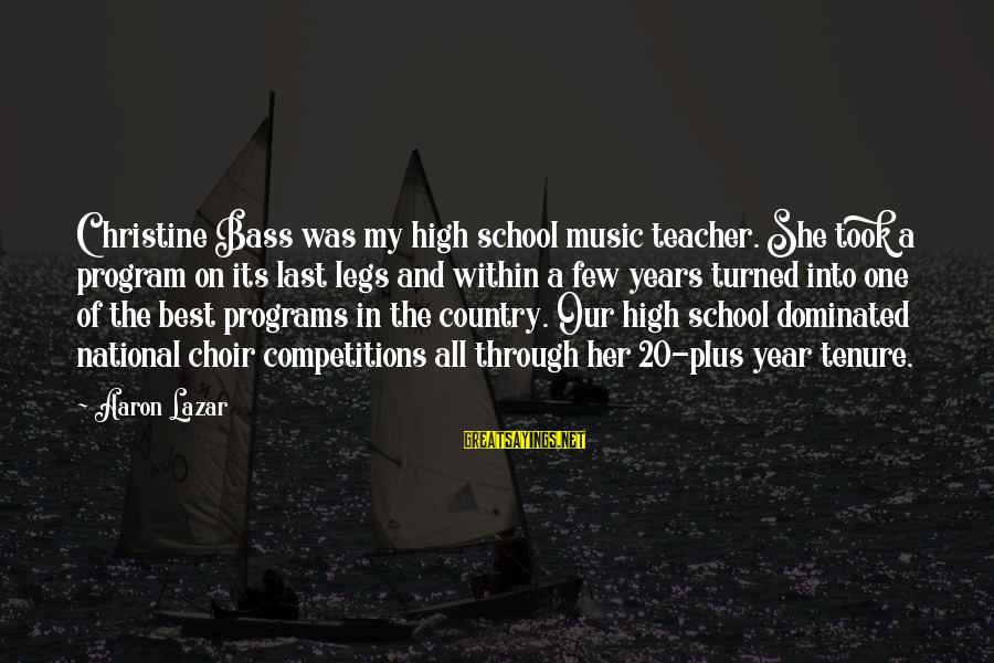Best Music Teacher Sayings By Aaron Lazar: Christine Bass was my high school music teacher. She took a program on its last