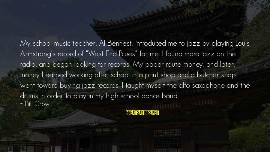 Best Music Teacher Sayings By Bill Crow: My school music teacher, Al Bennest, introduced me to jazz by playing Louis Armstrong's record