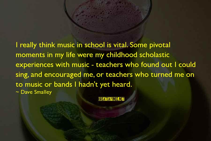 Best Music Teacher Sayings By Dave Smalley: I really think music in school is vital. Some pivotal moments in my life were