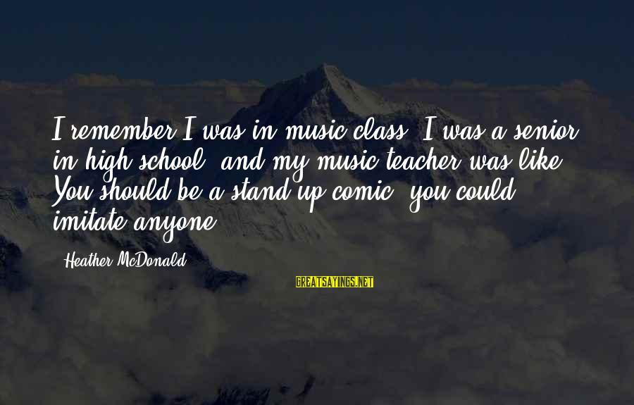 Best Music Teacher Sayings By Heather McDonald: I remember I was in music class, I was a senior in high school, and