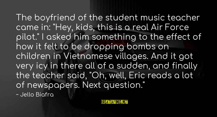 """Best Music Teacher Sayings By Jello Biafra: The boyfriend of the student music teacher came in: """"Hey, kids, this is a real"""