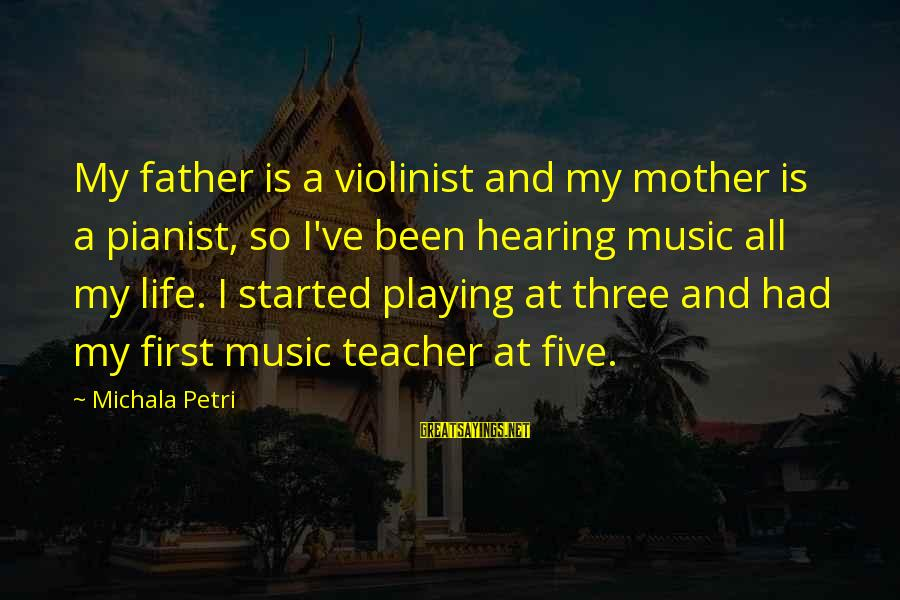 Best Music Teacher Sayings By Michala Petri: My father is a violinist and my mother is a pianist, so I've been hearing