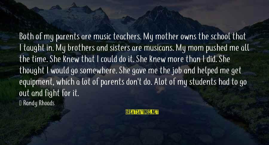 Best Music Teacher Sayings By Randy Rhoads: Both of my parents are music teachers. My mother owns the school that I taught