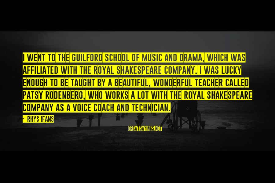 Best Music Teacher Sayings By Rhys Ifans: I went to the Guilford School of Music and Drama, which was affiliated with the