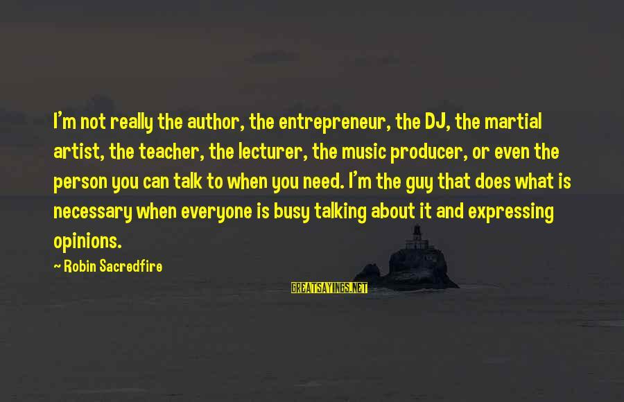 Best Music Teacher Sayings By Robin Sacredfire: I'm not really the author, the entrepreneur, the DJ, the martial artist, the teacher, the