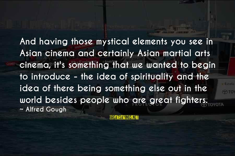 Best Mystical Sayings By Alfred Gough: And having those mystical elements you see in Asian cinema and certainly Asian martial arts