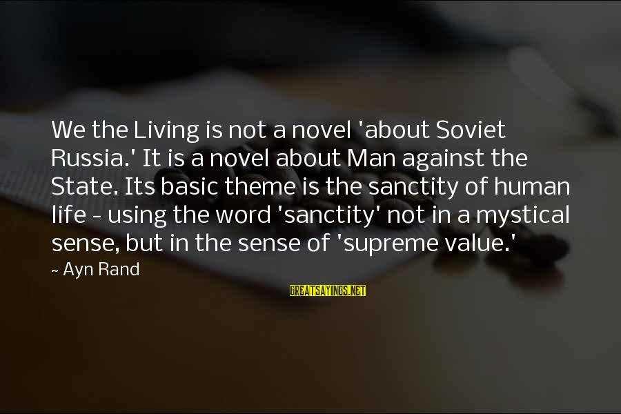 Best Mystical Sayings By Ayn Rand: We the Living is not a novel 'about Soviet Russia.' It is a novel about