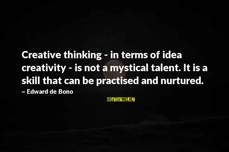 Best Mystical Sayings By Edward De Bono: Creative thinking - in terms of idea creativity - is not a mystical talent. It