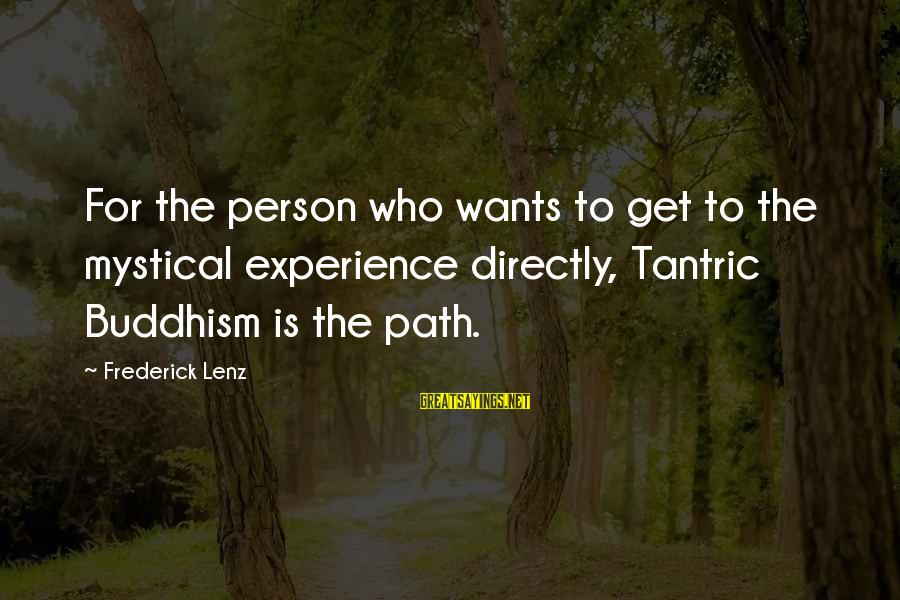 Best Mystical Sayings By Frederick Lenz: For the person who wants to get to the mystical experience directly, Tantric Buddhism is