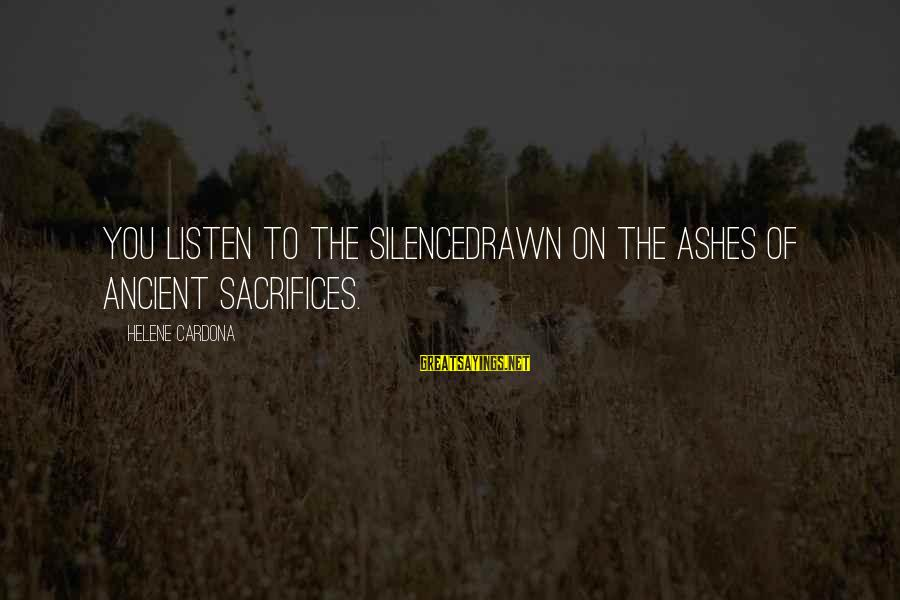 Best Mystical Sayings By Helene Cardona: You listen to the silencedrawn on the ashes of ancient sacrifices.