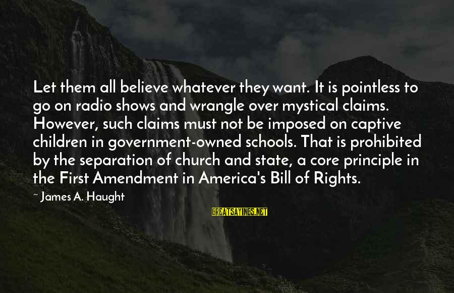 Best Mystical Sayings By James A. Haught: Let them all believe whatever they want. It is pointless to go on radio shows