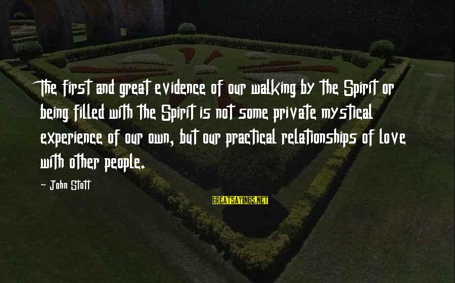Best Mystical Sayings By John Stott: The first and great evidence of our walking by the Spirit or being filled with