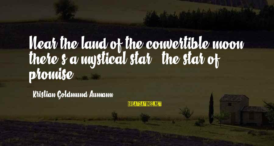 Best Mystical Sayings By Kristian Goldmund Aumann: Near the land of the convertible moon; there's a mystical star - the star of