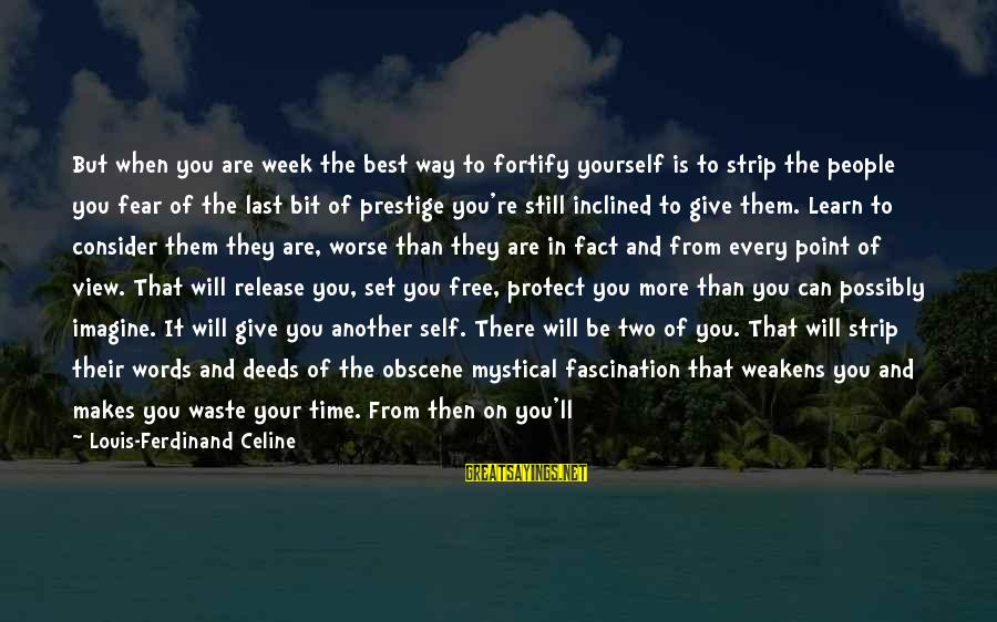 Best Mystical Sayings By Louis-Ferdinand Celine: But when you are week the best way to fortify yourself is to strip the