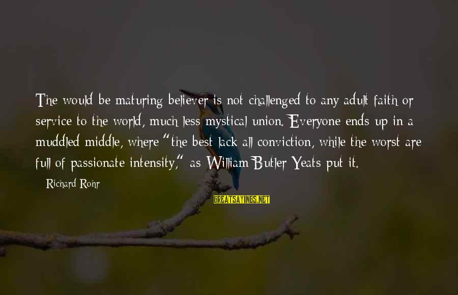 Best Mystical Sayings By Richard Rohr: The would-be maturing believer is not challenged to any adult faith or service to the