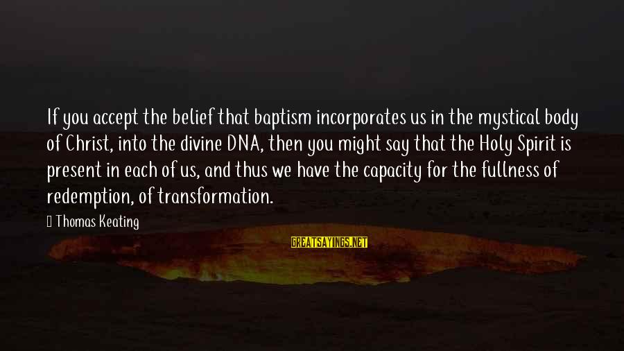 Best Mystical Sayings By Thomas Keating: If you accept the belief that baptism incorporates us in the mystical body of Christ,
