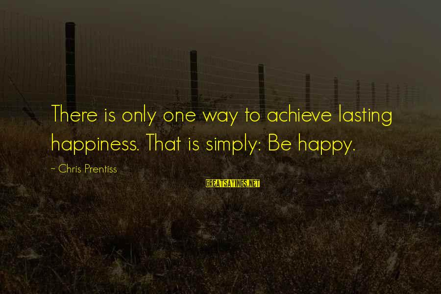 Best Nike Running Sayings By Chris Prentiss: There is only one way to achieve lasting happiness. That is simply: Be happy.