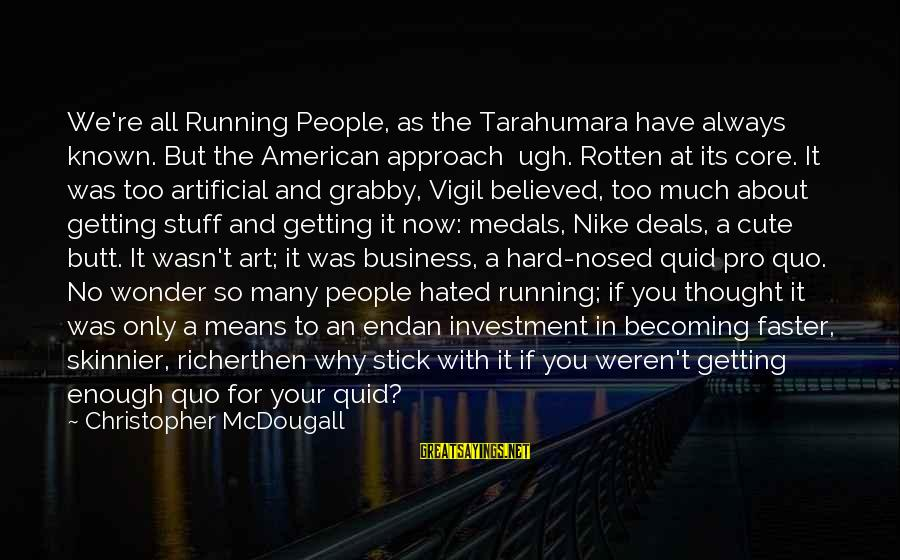 Best Nike Running Sayings By Christopher McDougall: We're all Running People, as the Tarahumara have always known. But the American approach ugh.