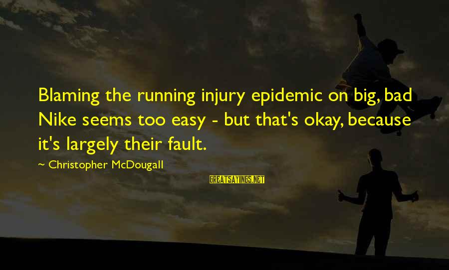 Best Nike Running Sayings By Christopher McDougall: Blaming the running injury epidemic on big, bad Nike seems too easy - but that's