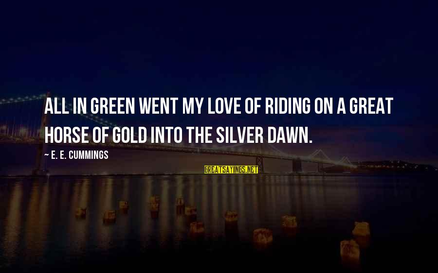 Best Nike Running Sayings By E. E. Cummings: All in green went my love of riding on a great horse of gold into