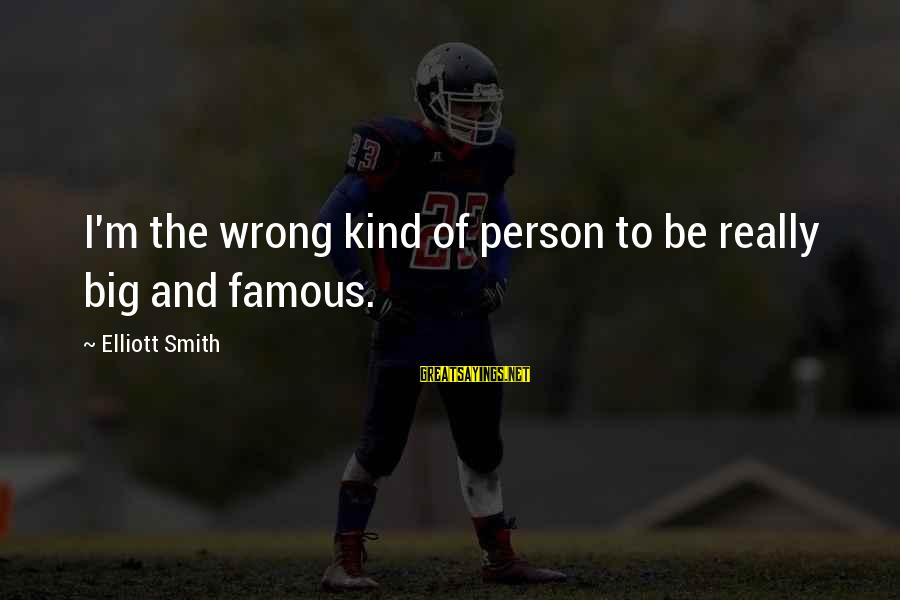 Best Nike Running Sayings By Elliott Smith: I'm the wrong kind of person to be really big and famous.