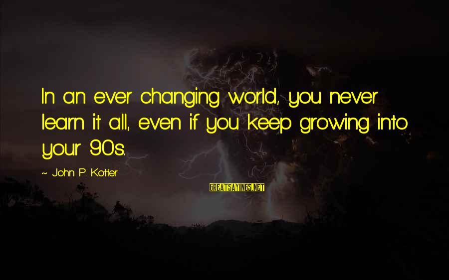 Best Nike Running Sayings By John P. Kotter: In an ever changing world, you never learn it all, even if you keep growing