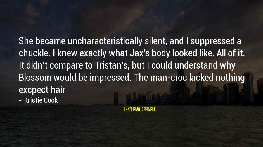 Best Nike Running Sayings By Kristie Cook: She became uncharacteristically silent, and I suppressed a chuckle. I knew exactly what Jax's body