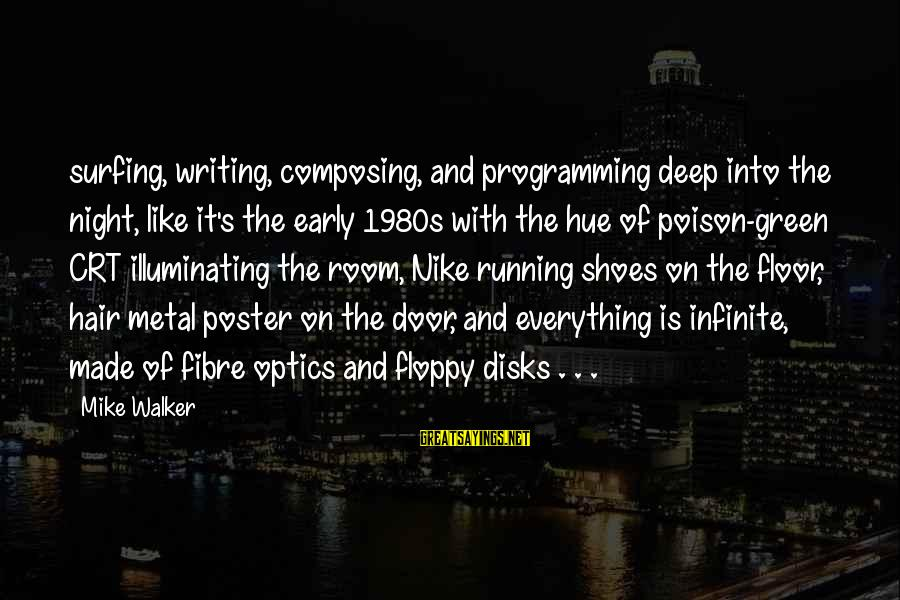 Best Nike Running Sayings By Mike Walker: surfing, writing, composing, and programming deep into the night, like it's the early 1980s with