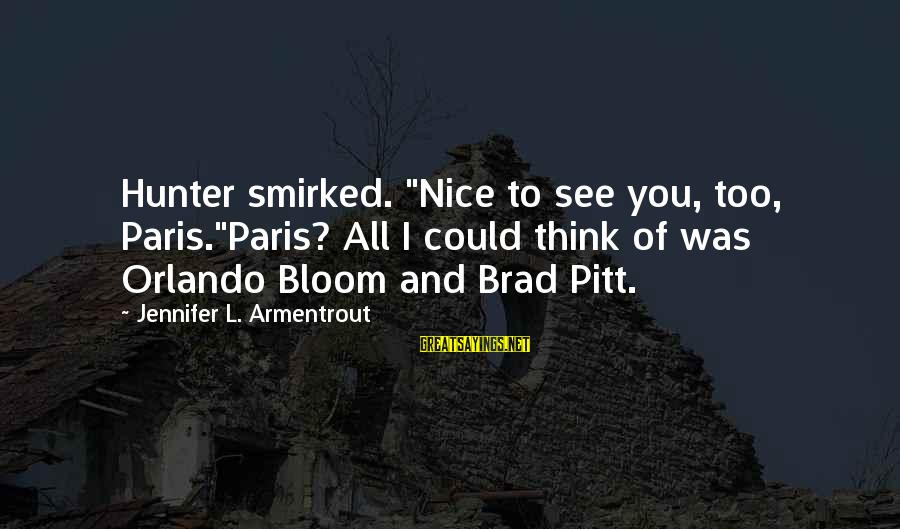 "Best Orlando Bloom Sayings By Jennifer L. Armentrout: Hunter smirked. ""Nice to see you, too, Paris.""Paris? All I could think of was Orlando"