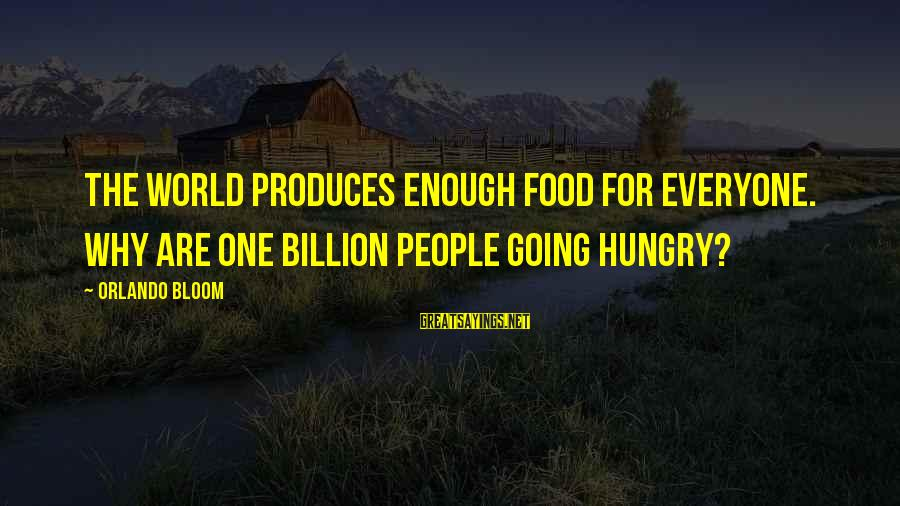 Best Orlando Bloom Sayings By Orlando Bloom: The world produces enough food for everyone. Why are one billion people going hungry?