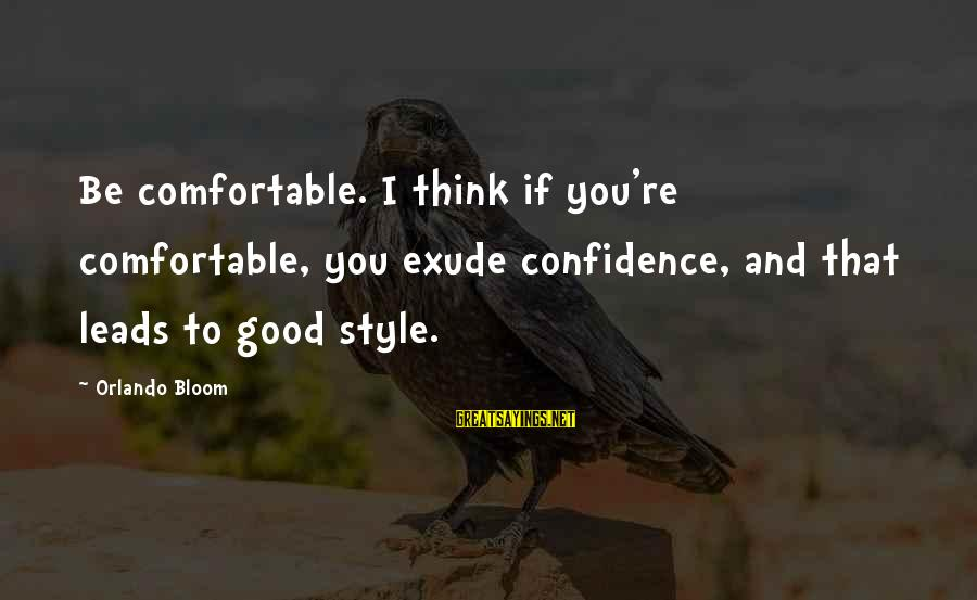 Best Orlando Bloom Sayings By Orlando Bloom: Be comfortable. I think if you're comfortable, you exude confidence, and that leads to good