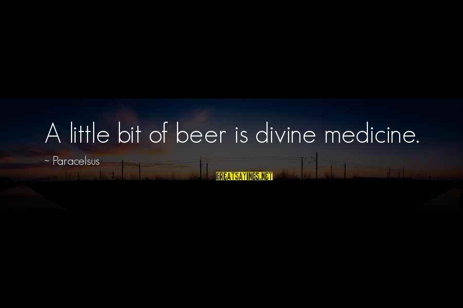 Best Paracelsus Sayings By Paracelsus: A little bit of beer is divine medicine.