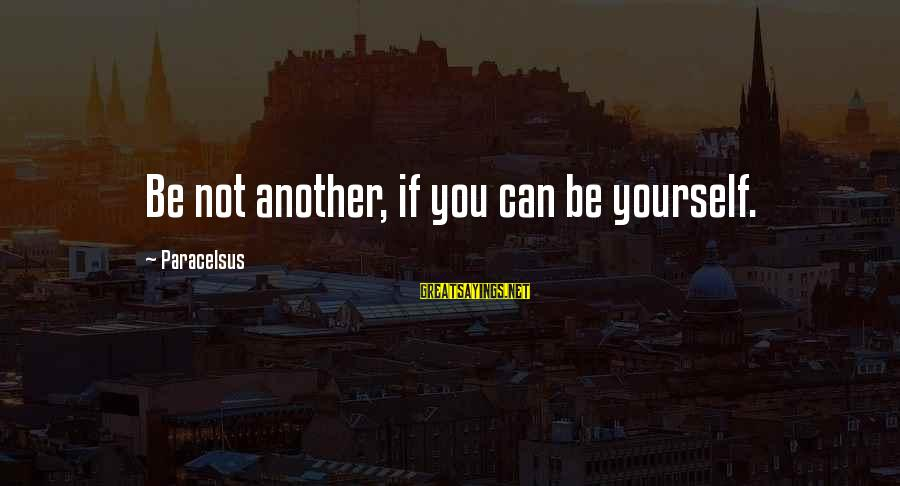 Best Paracelsus Sayings By Paracelsus: Be not another, if you can be yourself.