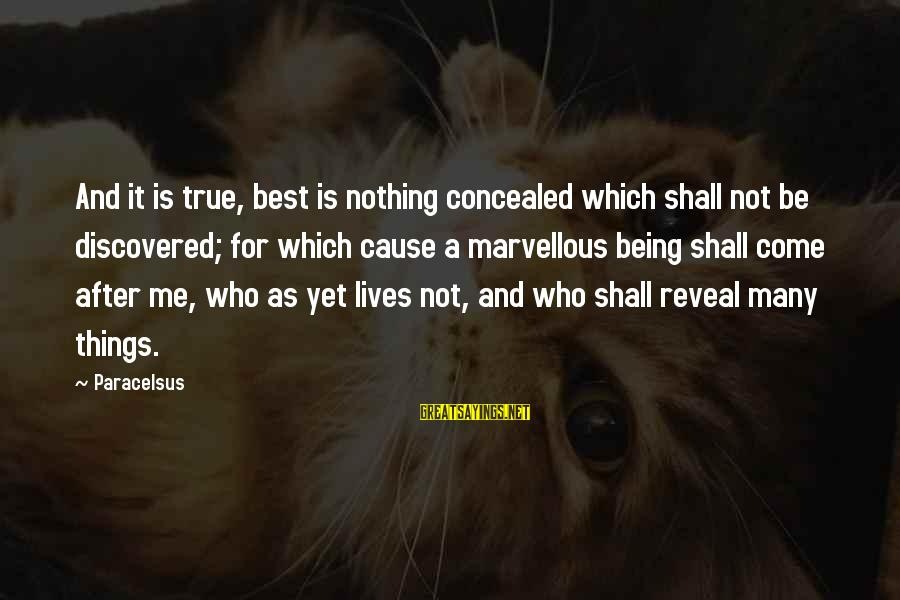 Best Paracelsus Sayings By Paracelsus: And it is true, best is nothing concealed which shall not be discovered; for which