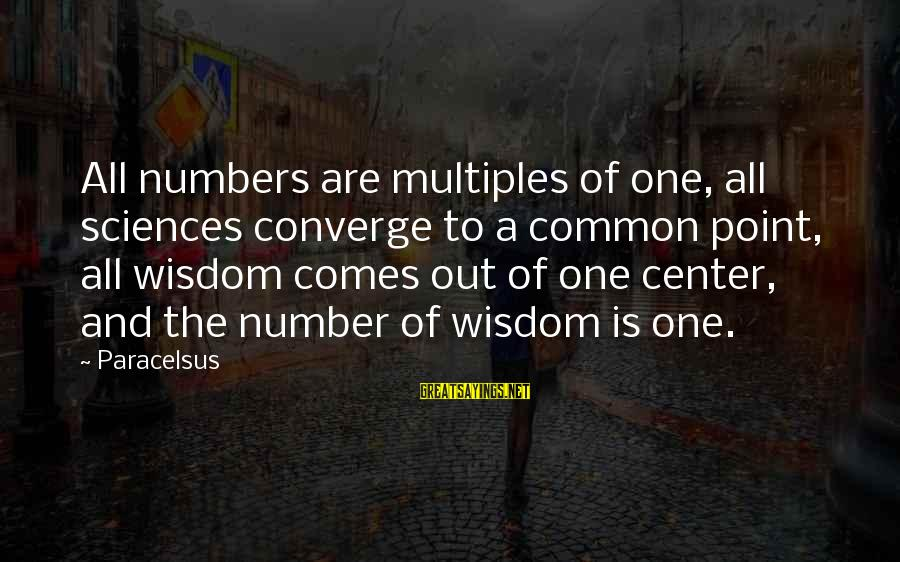Best Paracelsus Sayings By Paracelsus: All numbers are multiples of one, all sciences converge to a common point, all wisdom