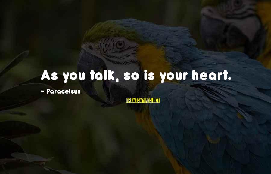 Best Paracelsus Sayings By Paracelsus: As you talk, so is your heart.