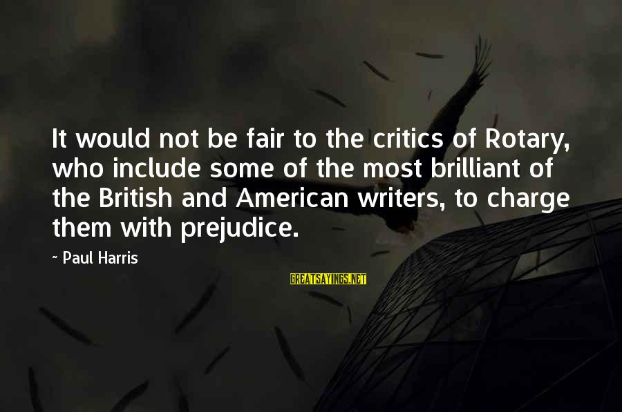 Best Paul Harris Sayings By Paul Harris: It would not be fair to the critics of Rotary, who include some of the
