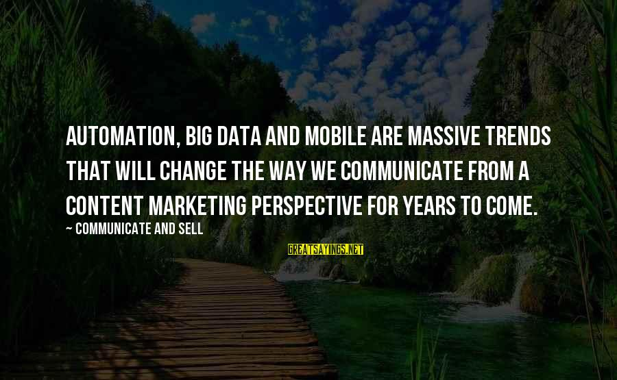 Best Peggy Olson Sayings By Communicate And Sell: Automation, big data and mobile are massive trends that will change the way we communicate