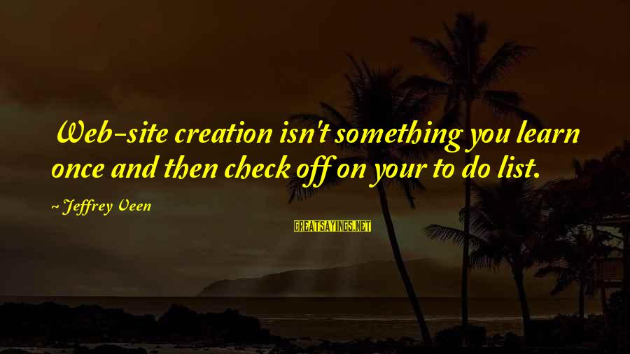 Best Peggy Olson Sayings By Jeffrey Veen: Web-site creation isn't something you learn once and then check off on your to do
