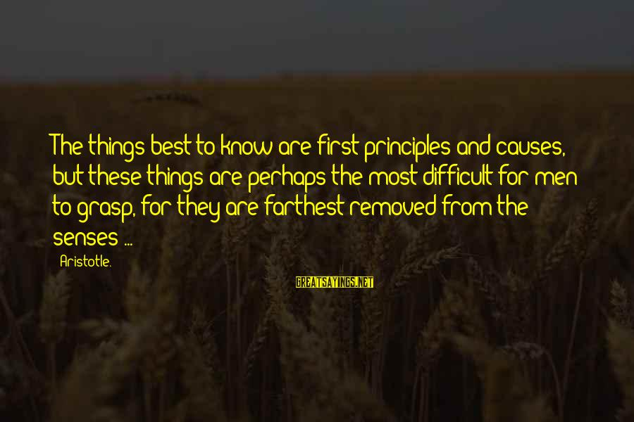 Best Perhaps Sayings By Aristotle.: The things best to know are first principles and causes, but these things are perhaps