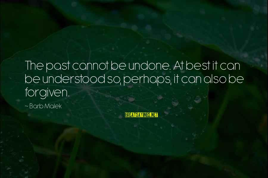 Best Perhaps Sayings By Barb Malek: The past cannot be undone. At best it can be understood so, perhaps, it can