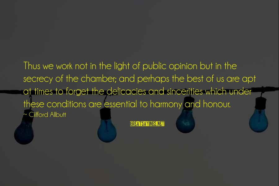 Best Perhaps Sayings By Clifford Allbutt: Thus we work not in the light of public opinion but in the secrecy of
