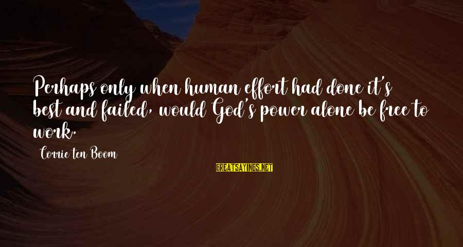 Best Perhaps Sayings By Corrie Ten Boom: Perhaps only when human effort had done it's best and failed, would God's power alone
